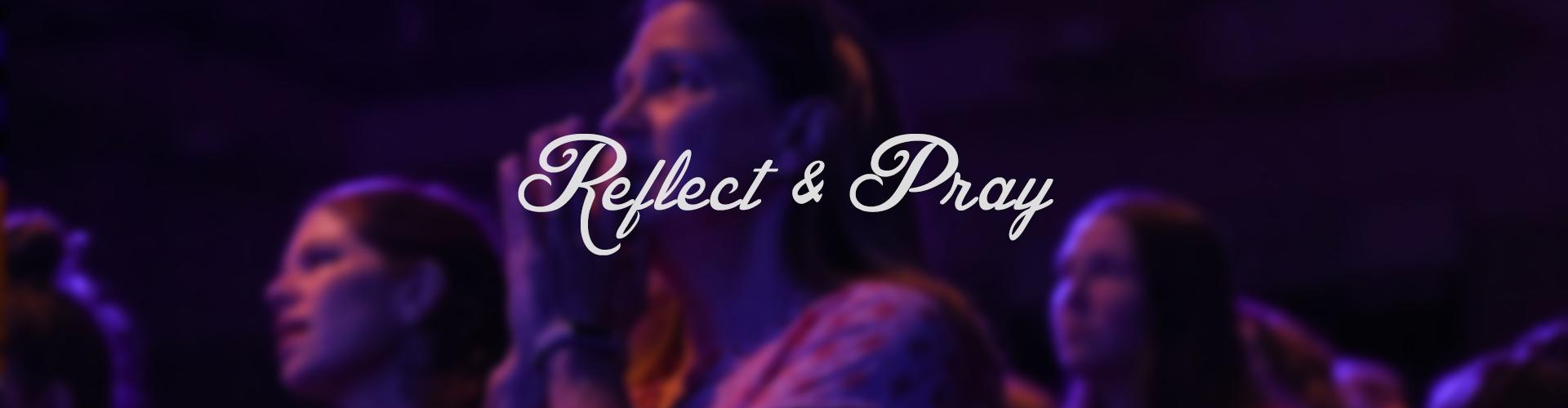 Reflect & Pray
