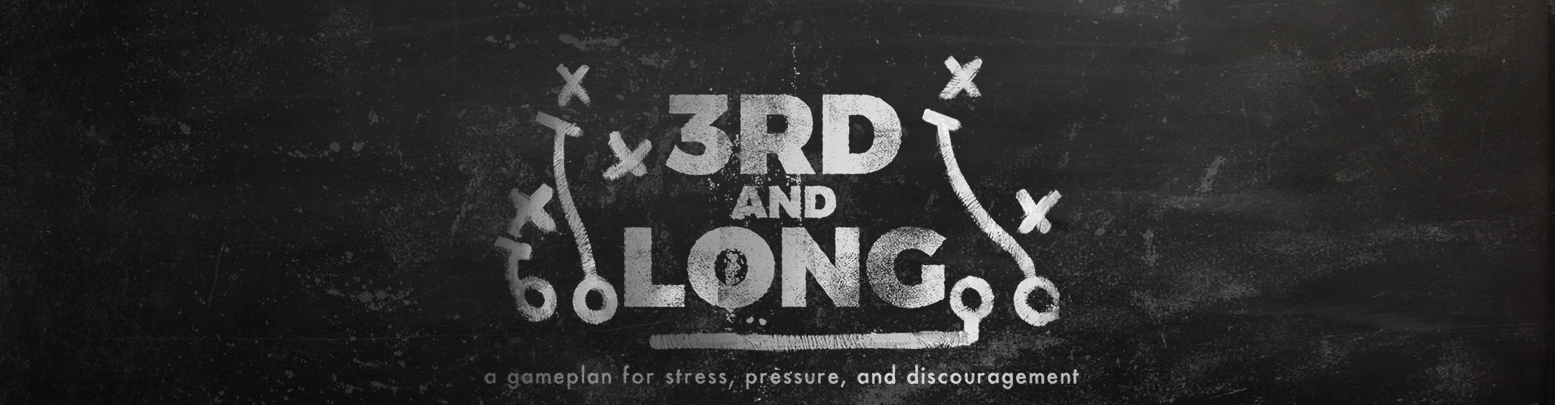 3rd & Long: A Game Plan for Dealing with Stress, Pressure, & Discouragement