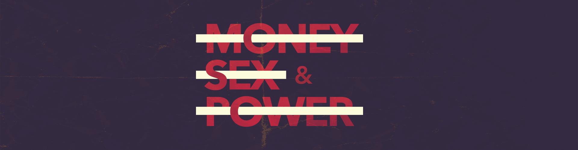 MONEY SEX & POWER